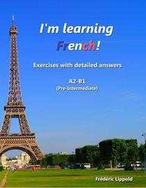 I'm learning French! French exercises with detailed answers (A2, B1 - Pre-Intermediate)