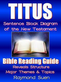 Titus - Sentence Block Diagram Method of the New Testament Holy Bible : Bible Reading Guide - Reveals Structure, Major Themes & Topics