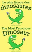 Le plus féroce des dinosaures / The Most Ferocious Dinosaur (en français et en anglais)
