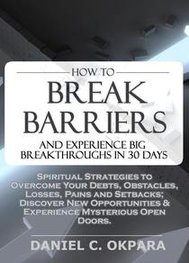 How to Break Barriers and Experience Big Breakthroughs in 30 Days | Spiritual Strategies to Overcome Your Debts, Obstacles, Losses, Pains and Setbacks & Discover New Opportunities