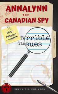 Annalynn the Canadian Spy: Terrible Tissues