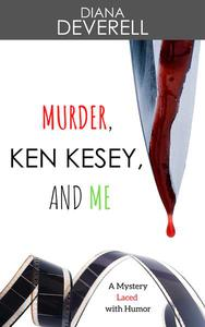 Murder, Ken Kesey, and Me: A Mystery Laced with Humor