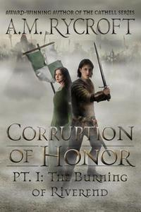 Corruption of Honor: Pt. 1 - The Burning of Riverend
