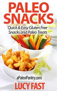 Paleo Snacks: Quick & Easy Gluten Free Snacks and Paleo Treats