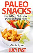 Paleo Snacks: Quick & Easy Gluten Free Snacks and Paleo Treats