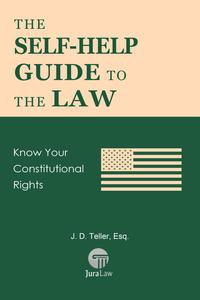 The Self-Help Guide to the Law: Know Your Constitutional Rights