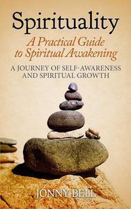 Spirituality: A Practical Guide to Spiritual Awakening: A Journey of Self-Awareness and Spiritual Growth