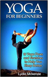 Yoga For Beginners: 18 Yoga Poses and Stretches to Help You Sleep Better
