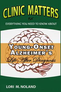 Clinic Matters:  Everything You Need to Know About Young-Onset Alzheimer's, Life After Diagnosis