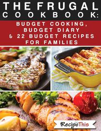 The Frugal Cookbook: Budget Cooking, Budget Diary & 22 Budget Food Recipes For Families