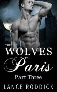 The Wolves of Paris: Part Three (Gay Werewolf Romance)