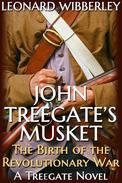 John Treegate's Musket: The Birth of the Revolutionary War