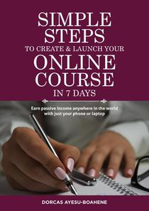 Simple Steps to Create and Launch Your Online Course in Seven Days