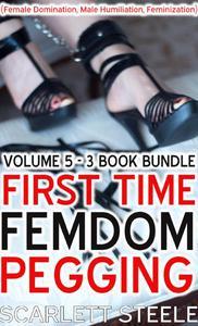 First Time Femdom Pegging (Female Domination, Male Humiliation, Feminization) - Volume 5 - 3 Book Bundle