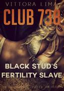 Club 738 - Black Stud's Fertility Slave