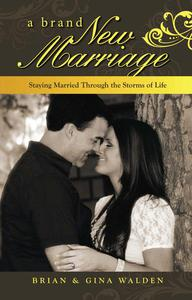 A Brand New Marriage: Staying Married Through the Storms of Life