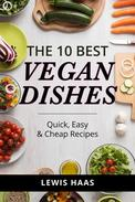 The 10 Best Vegan Dishes: Quick, Easy & Cheap Recipes