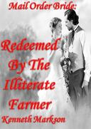 Mail Order Bride: Redeemed By The Illiterate Farmer