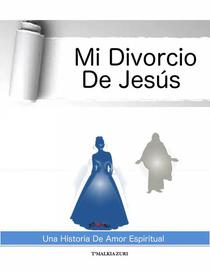 Mi Divorcio De Jesús: Una Historia De Amor Espiritual
