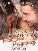Billionaire Romance: Billionaire Girlfriend's First Time Pregnancy