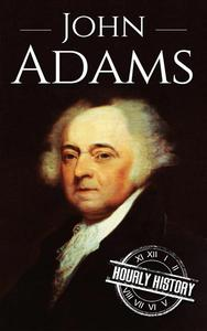 John Adams: A Life From Beginning to End