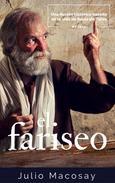 El Fariseo: Una ficción histórica basada en la vida de Saulo de Tarso