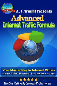 Advanced Internet Traffic Formula - Your Master Key to Internet Riches, Internet Traffic Generation & Conversions Course