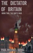 The Dictator of Britain Book Two: The Dirty War