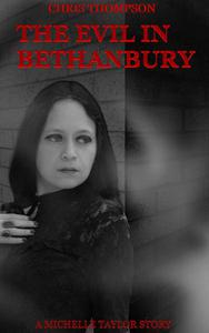 The Evil in Bethanbury: A Michelle Taylor Story