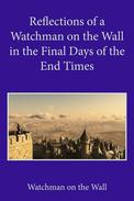 Reflections of a Watchman on the Wall in the Final Days of the End Times