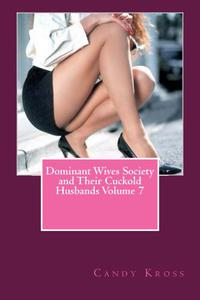 Dominant Wives Society and Their Cuckold Husbands Volume 7