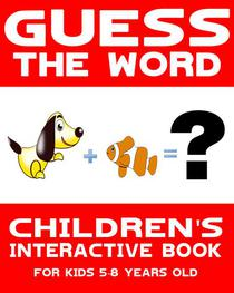 Children's Book: Guess the Word: Children's Interactive Book for Kids 5-8 Years Old