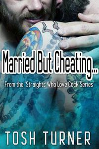 Married But Cheating… From the 'Straights Who Love Cock Series'