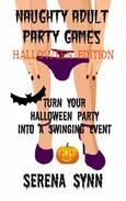 Naughty Adult Party Games Halloween Edition: Turn Your Halloween Party Into A Swinging Event