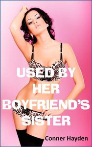 Used by her Boyfriend's Sister