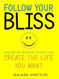 Follow Your Bliss: Quotes of Wisdom to Help You Create the Life You Want