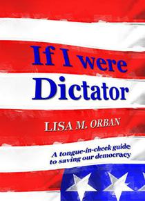 If I were Dictator: a tongue-in-cheek guide to saving our democracy
