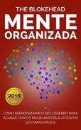 Mente Organizada: Como reprogramar o seu cérebro para acabar com os maus Hábitos & Vícios