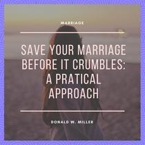 Save Your Marriage Before It Crumbles: A Practical Approach