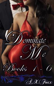 Dominate Me Books 1 - 6