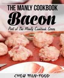 The Manly Cookbook: Bacon