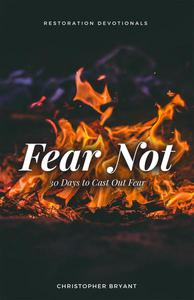 Fear Not: 30 Days to Cast Out Fear