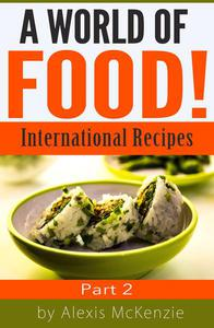 A World of Food: International Recipes... Part 2