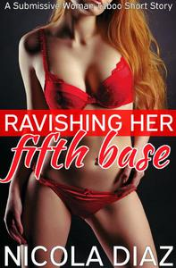 Ravishing Her Fifth Base  - A Submissive Woman Taboo Short Story