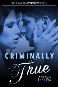 Criminally True: The Final Book in the Break-In Billionaire Series