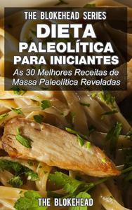 Dieta Paleolítica para Iniciantes: As 30 melhores receitas de massa Paleolítica reveladas