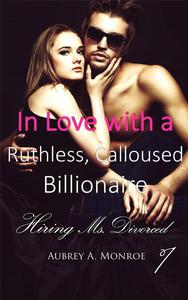 In Love with a Ruthless, Calloused Billionaire 1: Hiring Ms. Divorced