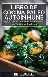Libro de Cocina Paleo Autoinmune ¡Top 30 de Recetas Paleo Autoinmune (PAI) para Desayunar Reveladas!