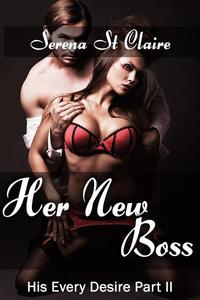 Her New Boss (His Every Desire Part 2) (Dominating Billionaire Erotic Romance)