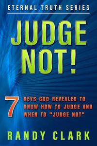 "Judge Not! 7 Keys God Revealed to Know How to Judge and When to ""Judge Not"""